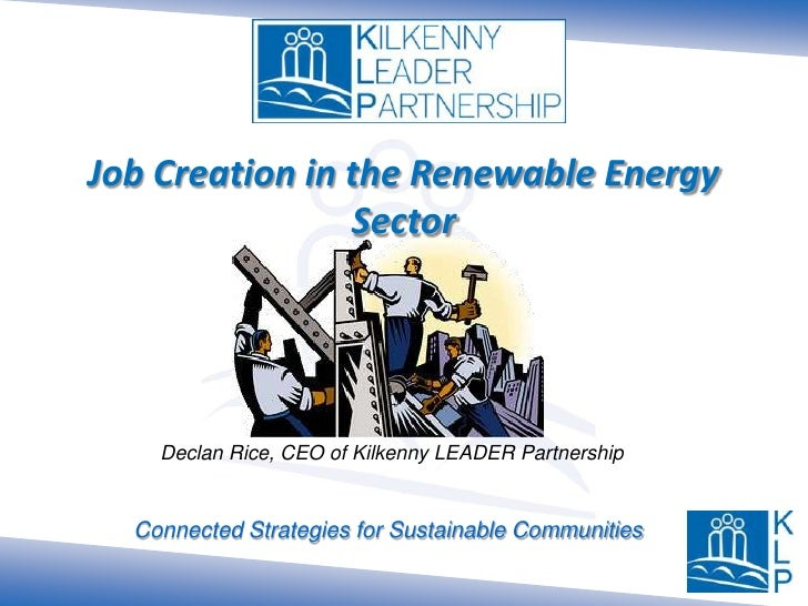Job Creation in the Renewable Energy Sector<br />Declan Rice, CEO of Kilkenny LEADER Partnership<br />