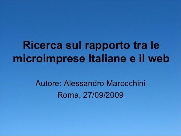 Ricerca sul rapporto tra le microimprese Italiane e il web Autore: Alessandro Marocchini Roma, 27/09/2009