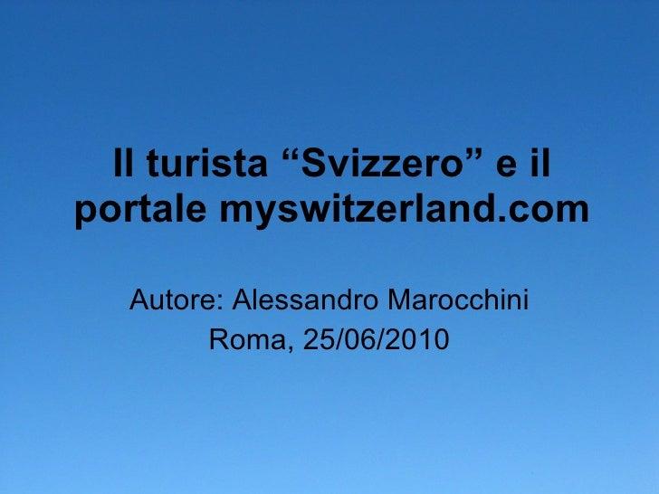 """Il turista """"Svizzero"""" e il portale myswitzerland.com Autore: Alessandro Marocchini Roma, 25/06/2010"""