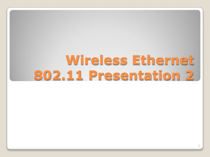 Wireless Ethernet 802.11 Presentation 2                             1