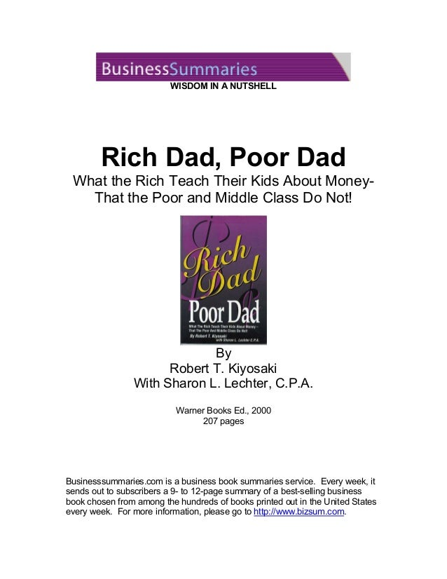 review of rich dad poor dad When i first discovered rich dad, poor dad, i was well into the last year of my residency i couldn't put it down, and i'm not exaggerating when i say that it completely changed my life.