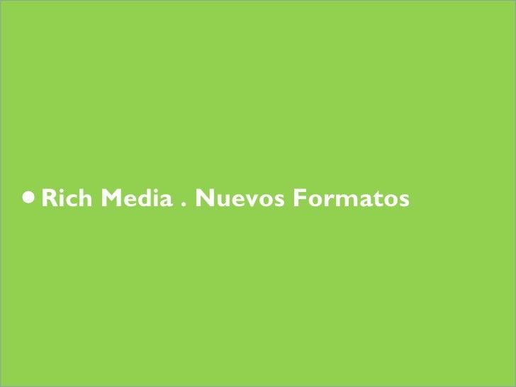 Rich Media . Nuevos Formatos