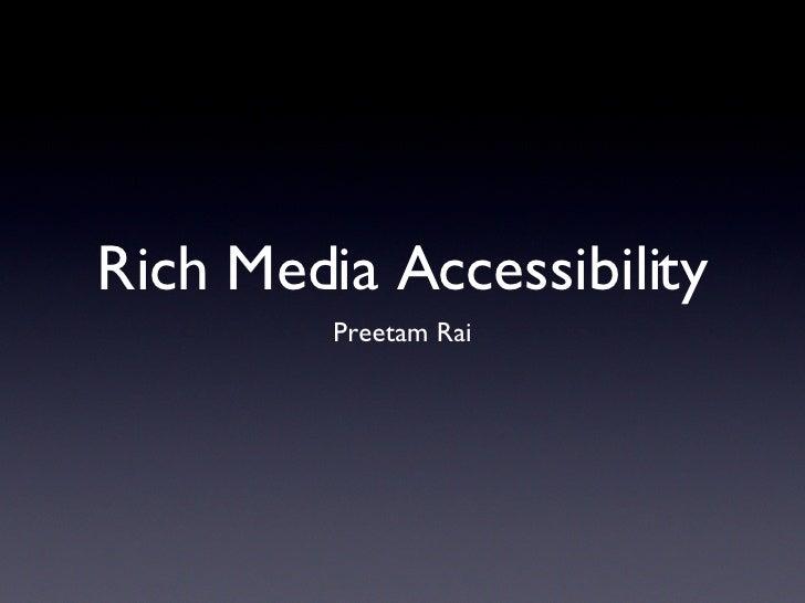 Rich Media Accessibility <ul><li>Preetam Rai </li></ul>