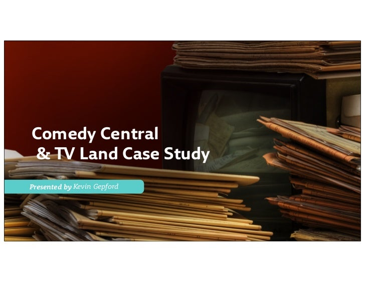 Comedy Central& TV Land Case StudyPresented by Kevin Gepford