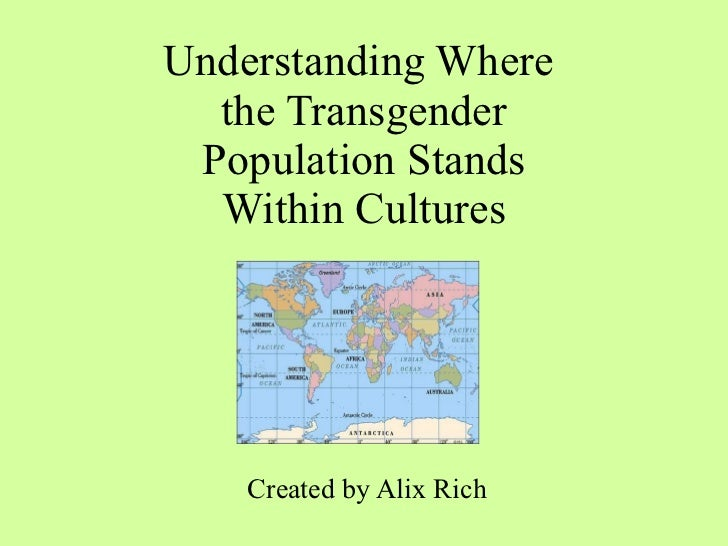 Understanding Where  the Transgender Population Stands Within Cultures Created by Alix Rich
