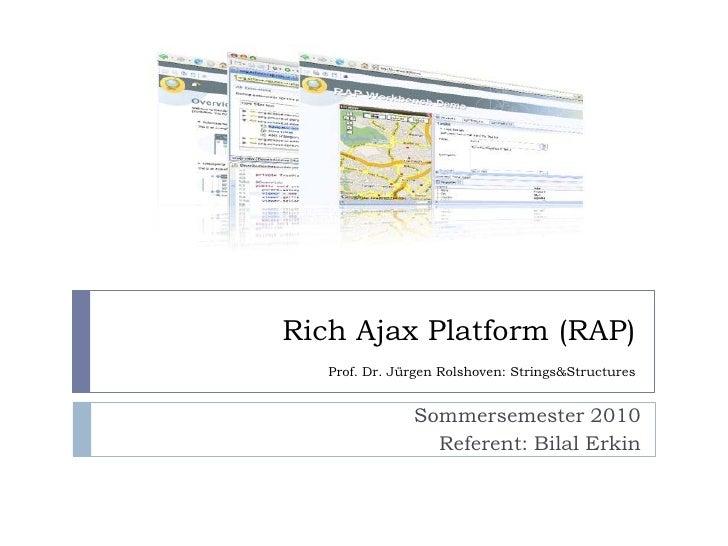 Rich Ajax Platform (RAP)    Prof. Dr. Jürgen Rolshoven: Strings&Structures                  Sommersemester 2010           ...