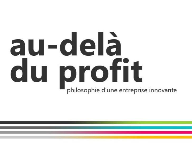 Au Dela Du Profit : philosophie d'une entreprise française innovante