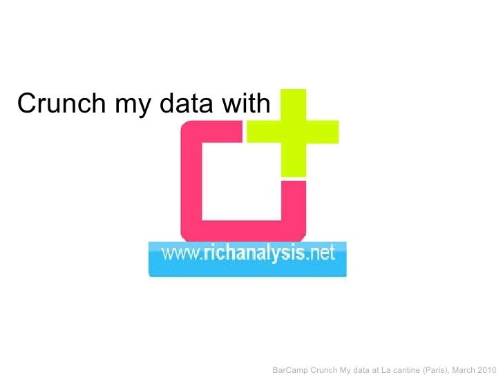Crunch my data with BarCamp Crunch My dataat La cantine (Paris), March 2010