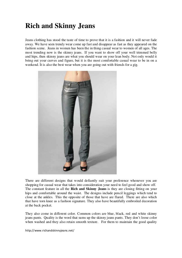Rich and Skinny JeansJeans clothing has stood the taste of time to prove that it is a fashion and it will never fadeaway. ...