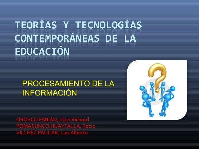 OROSCO FABIÁN, Jhon Richard POMASUNCO HUAYTALLA, Rocío VILCHEZ PAUCAR, Luis Alberto PROCESAMIENTO DE LA INFORMACIÓN