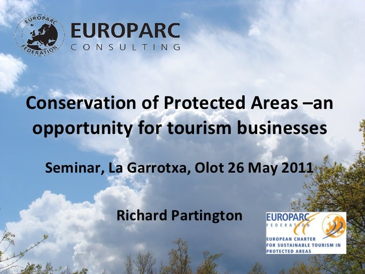 Conservation of Protected Areas –an opportunity for tourism businesses Seminar, La Garrotxa, Olot 26 May 2011 Richard Part...