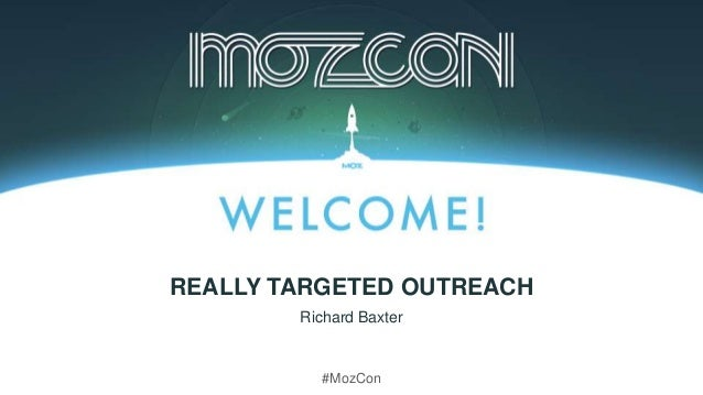 #MozCon Richard Baxter REALLY TARGETED OUTREACH