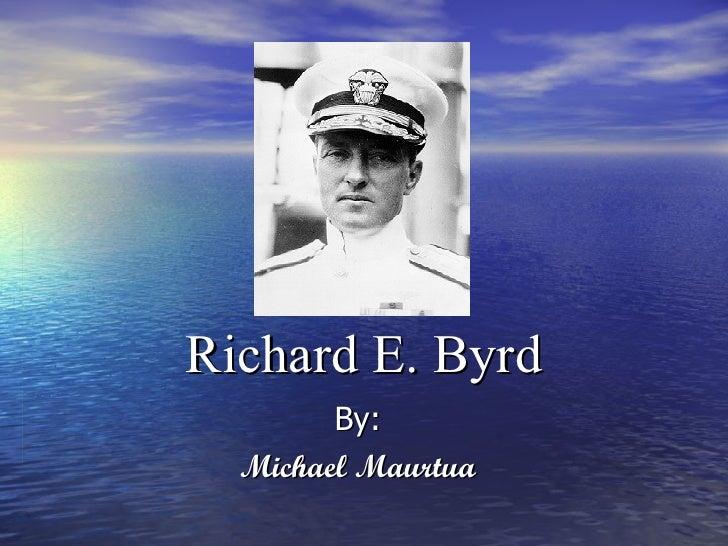Richard E. Byrd By: Michael Maurtua
