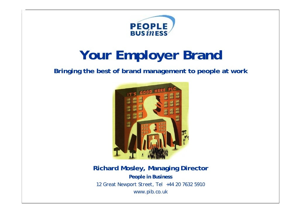 Your Employer Brand Bringing the best of brand management to people at work                Richard Mosley, Managing Direct...