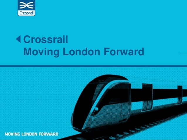 Crossrail Moving London Forward
