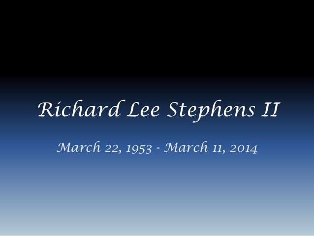 Richard Lee Stephens II March 22, 1953 - March 11, 2014