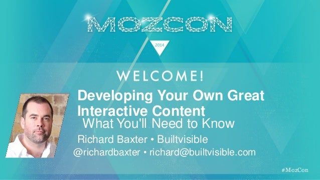 #MozCon Richard Baxter • Builtvisible Developing Your Own Great Interactive Content @richardbaxter • richard@builtvisible....