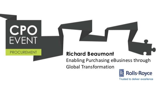 Richard Beaumont Enabling Purchasing eBusiness through Global Transformation Trusted to deliver excellence