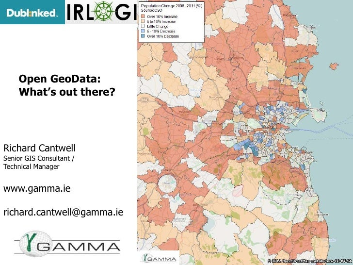 Open GeoData:    What's out there?Richard CantwellSenior GIS Consultant /Technical Managerwww.gamma.ierichard.cantwell@gam...