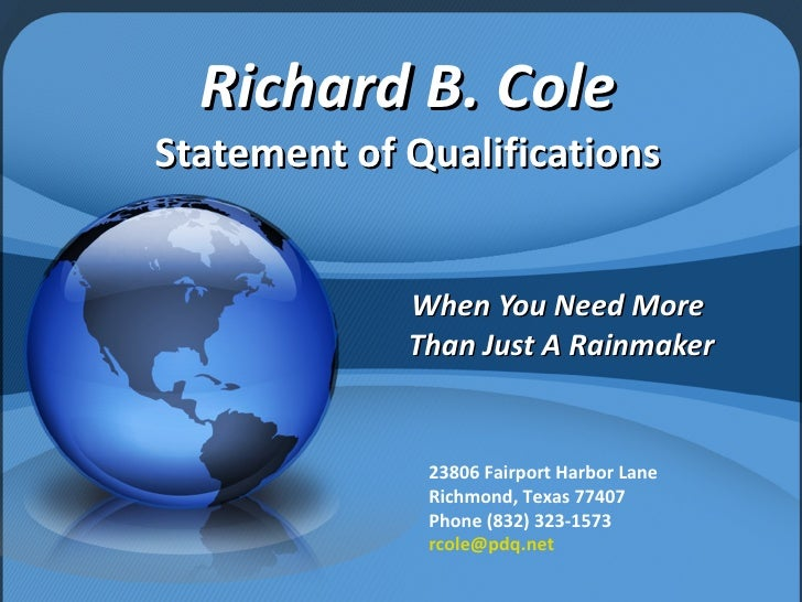 Richard B. Cole Statement of Qualifications  When You Need More  Than Just A Rainmaker 23806 Fairport Harbor Lane Richmon...