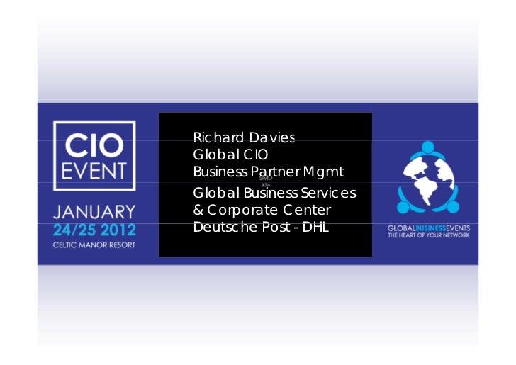 Richard DaviesGlobal CIOBusiness Partner MgmtGlobal Business Services& Corporate CenterDeutsche P tD t h Post - DHL