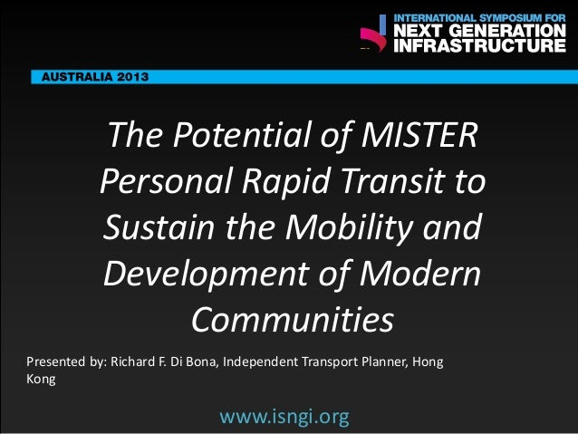 SMART International Symposium for Next Generation Infrastructure: The Potential of MISTER Personal Rapid Transit to Sustain the Mobility and Development of Modern Communities