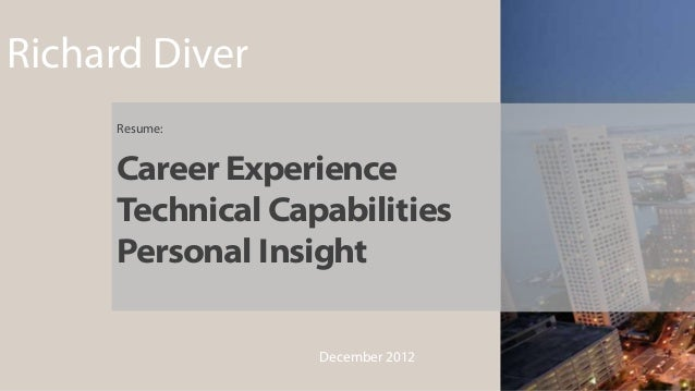 Richard Diver     Resume:     Career Experience     Technical Capabilities     Personal Insight                  December ...