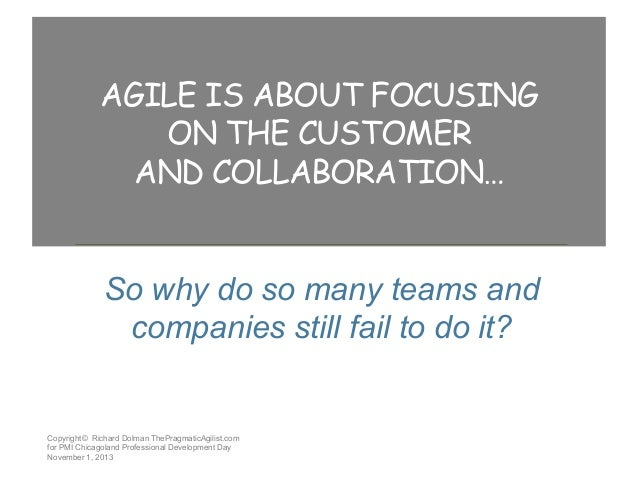 AGILE IS ABOUT FOCUSING ON THE CUSTOMER AND COLLABORATION… So why do so many teams and companies still fail to do it?  Cop...
