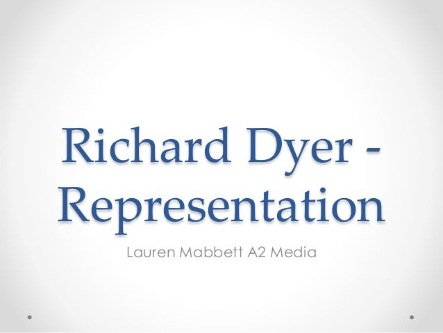 Richard Dyer - Representation Lauren Mabbett A2 Media