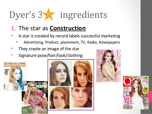 Dyer's 3                      ingredients1. The star as Construction•       A star is created by record labels successful ...