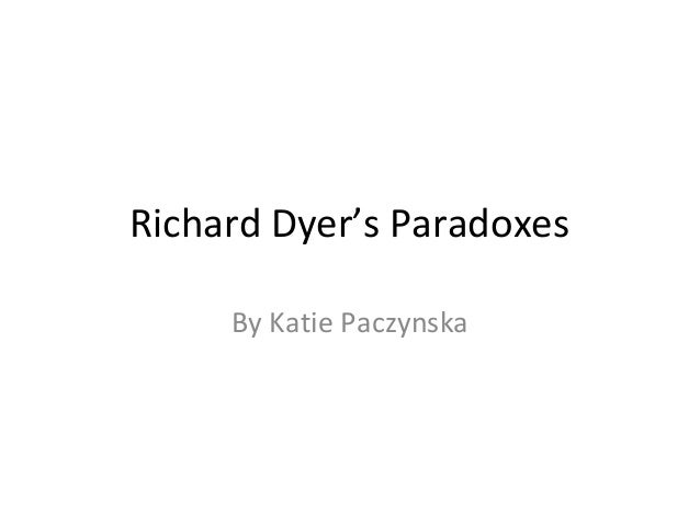Richard Dyer's Paradoxes By Katie Paczynska