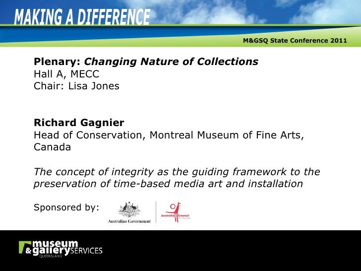 Plenary:  Changing Nature of Collections Hall A, MECC Chair: Lisa Jones Richard Gagnier Head of Conservation, Montreal Mus...