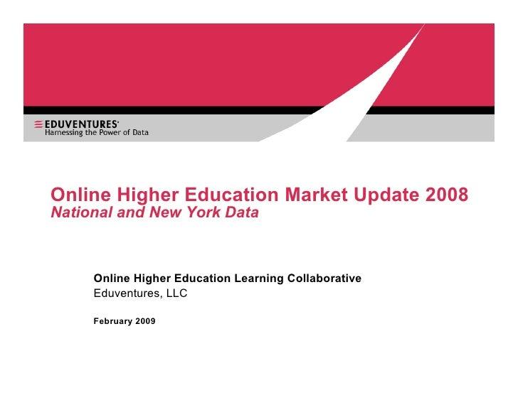 Online Higher Education Market Update 2008 National and New York Data         Online Higher Education Learning Collaborati...