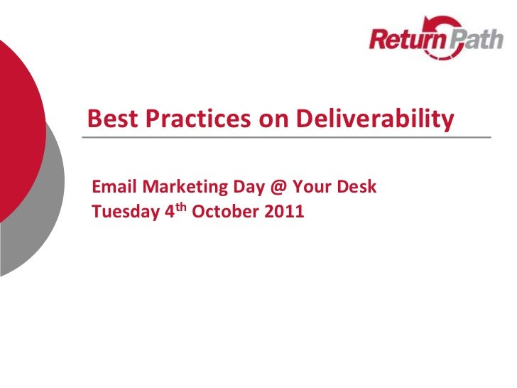Best Practices on DeliverabilityEmail Marketing Day @ Your DeskTuesday 4th October 2011