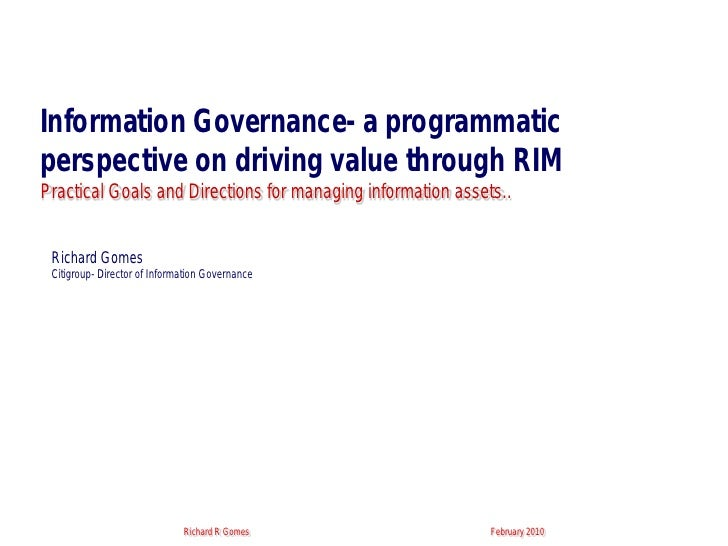 Information Governance-a programmatic perspective on driving value through RIMPractical Goals and Directions for managing information assets