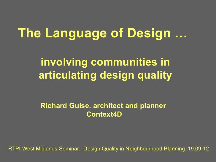 The Language of Design …           involving communities in           articulating design quality            Richard Guise...