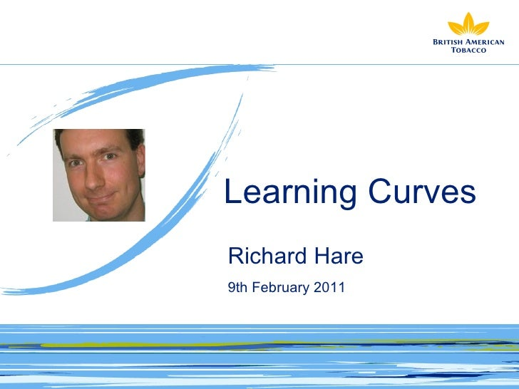 Learning Curves Richard Hare   9th February 2011
