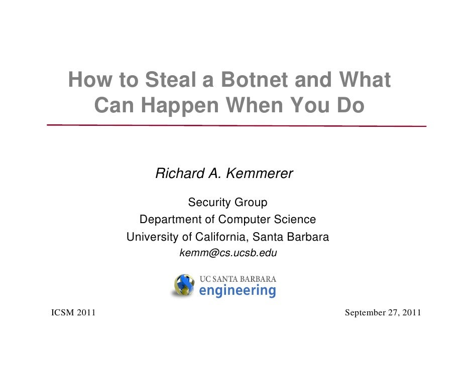 How to Steal a Botnet and What     Can Happen When You Do                 Richard A. Kemmerer                        Secur...