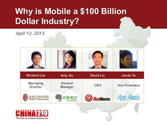 Why is Mobile a $100 BillionDollar Industry?April 12, 2013ManagingDirectorRichard LimCEODavid LiuGeneralManagerAmy GuVice ...