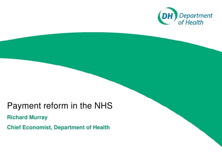 Payment reform in the NHSRichard MurrayChief Economist, Department of Health