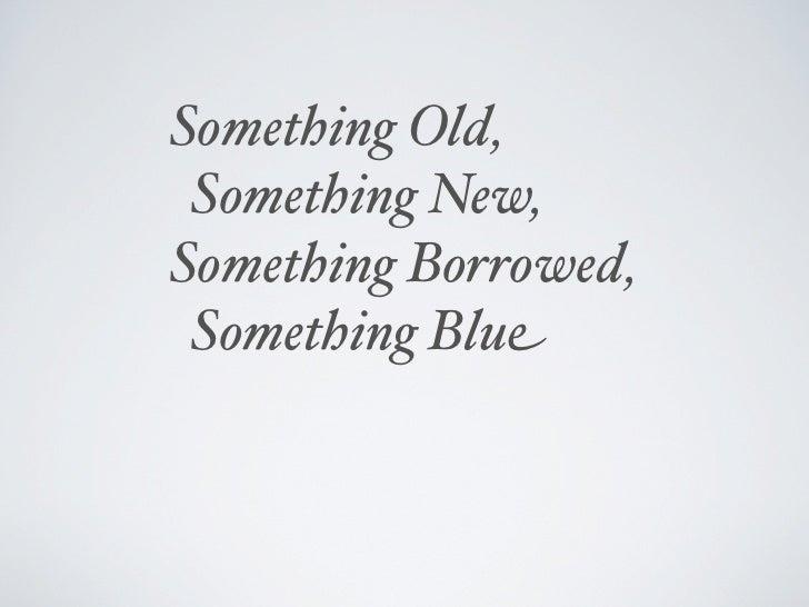 Something Old, Something New,Something Borrowed, Something Blue