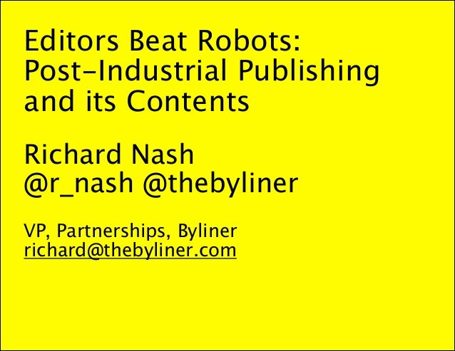 Editors Beat Robots: Post-Industrial Publishing and its Contents - Tech Forum 2014 - Richard Nash