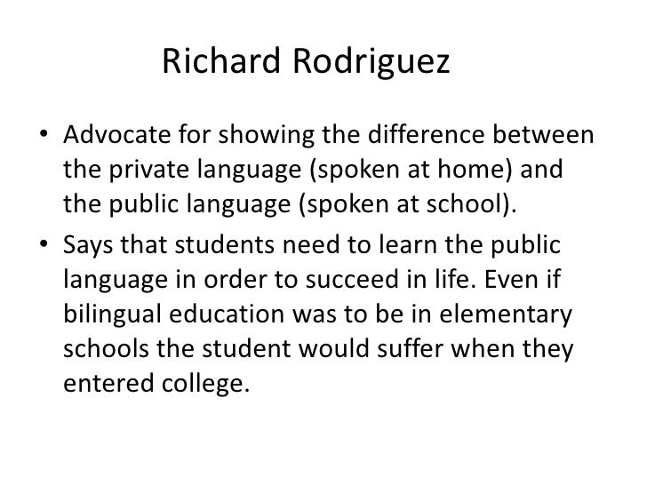essayist richard rodriguez Free essay: it must have been very intimidating but on the other hand, i think his view on departing from his spanish tongue like if it was the plague was a.