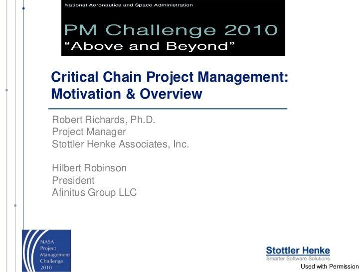 Critical Chain Project Management:Motivation & OverviewRobert Richards, Ph.D.Project ManagerStottler Henke Associates, Inc...