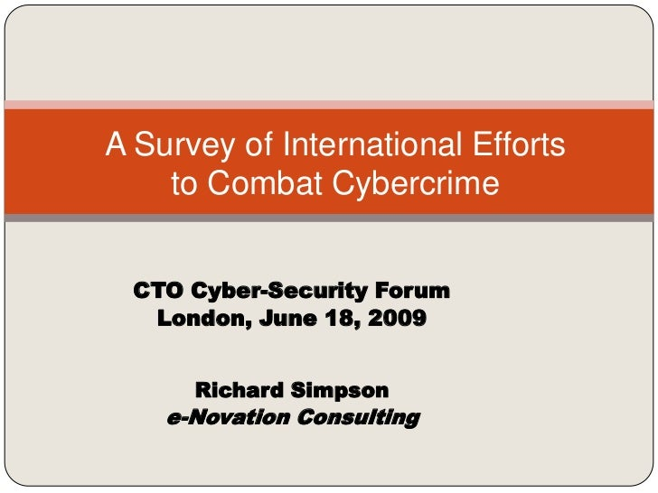 A Survey of International Efforts to Combat Cybercrime<br />CTO Cyber-Security Forum<br />London, June 18, 2009<br />Richa...