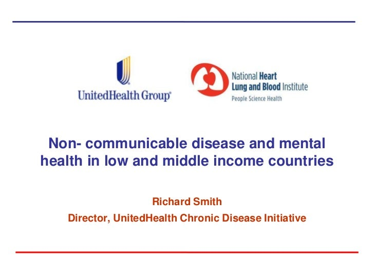 Non- communicable disease and mentalhealth in low and middle income countries                    Richard Smith   Director,...