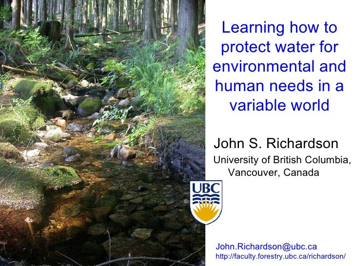 Learning how to protect water for environmental and human needs in a variable world John S. Richardson University of Briti...