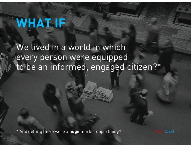 WHAT IF We lived in a world in which every person were equipped to be an informed, engaged citizen?*  * And getting there ...