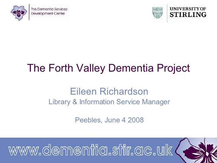The Forth Valley Dementia Project Eileen Richardson Library & Information Service  Manager Peebles, June 4 2008