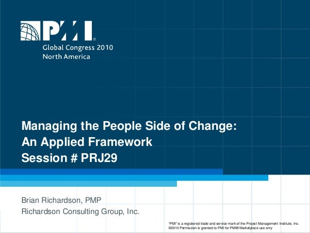 Managing the People Side of Change: An Applied Framework Session # PRJ29 Brian Richardson, PMP Richardson Consulting Group...
